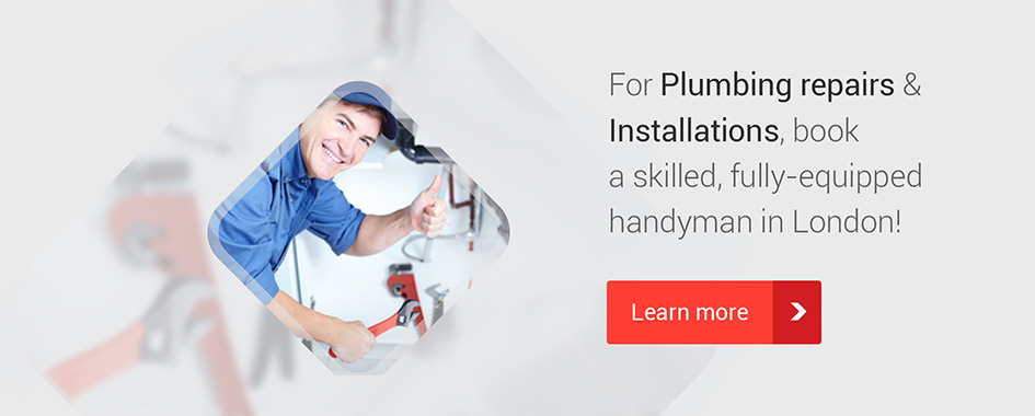For plumbing repairs & installations, book a skilled, fully-equipped handyman in London